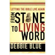 From Stone to Living Word : Letting the Bible Live Again,9781587431906
