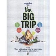 Lonely Planet The Big Trip: Your Ultimate Guide to Gap Years..., 9781742201924  