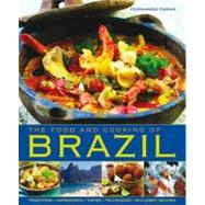The Food and Cooking of Brazil: Traditions, Ingredients, Tastes, Techniques, 65 Classic Recipes,9781903141939