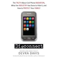 Disconnect : The Truth about Cell Phone Radiation, What the ..., 9780525951940  