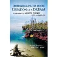 Environmental Politics and the Creation of a Dream : Establi..., 9780299281946
