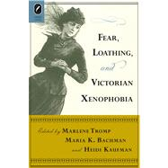 Fear, Loathing, and Victorian Xenophobia,9780814211953