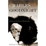 Charles Goodnight : Father of the Texas Panhandle, 9780806141954  