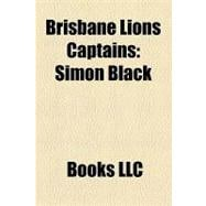 Brisbane Lions Captains : Simon Black, Jonathan Brown, Micha..., 9781156211960  