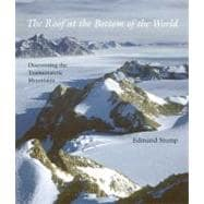The Roof at the Bottom of the World; Discovering the Transan..., 9780300171976
