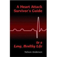 A Heart Attack Survivor's Guide To a Long, Healthy Life, 9780916251987  