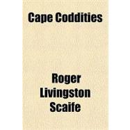 Cape Coddities - Scaife, Roger Livingston