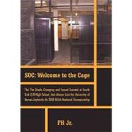 SOC: Welcome to the Cage : The Grade Changing and Sexual Scandal at South Oak Cliff High School That Almost Cost the University of Kansas Jayhawks its 2008 NCAA National Championship,9781462021994