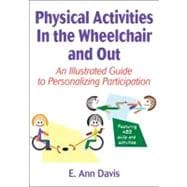 Physical Activities in the Wheelchair and Out : An Illustrated Guide to Personalizing Participation,9781450401999