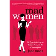 Mad Women : The Other Side of Life on Madison Avenue in the ..., 9781250022011