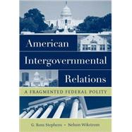 American Intergovernmental Relations A Fragmented Federal Polity,9780195172027