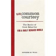 Uncommon Courtesy : The Basics of Good Behavior for a Badly ..., 9781440512032  