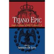 Tejano Epic : Essays in Honor of Felix D. Almaraz, Jr.,9780876112038