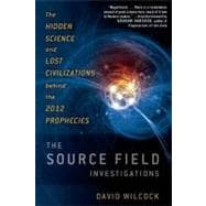 The Source Field Investigations The Hidden Science and Lost ..., 9780525952046  