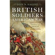 British Soldiers, American War: Voices of the American Revolution by Hagist, Don N.