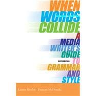 When Words Collide: A Media Writer's Guide to Grammar and Style With Infotrac