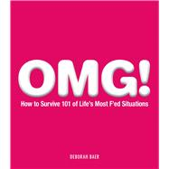 Omg! : How to Survive 101 of Life's Most F'Ed Situations, 9781440502071  