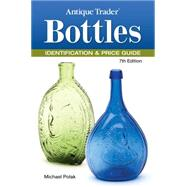 Antique Trader Bottles Identification and Price Guide, 9781440232077