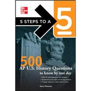 5 Steps to a 5 500 AP U.S. History Questions to Know by Test..., 9780071742078  