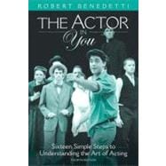The Actor in You Sixteen Simple Steps to Understanding the Art of Acting,9780205542086