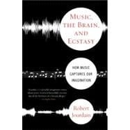 Music, the Brain, and Ecstasy : How Music Captures Our Imagi..., 9780380782093