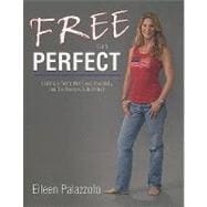 Free from Perfect : Coming to Terms with Food, Your Body, an..., 9781933002101