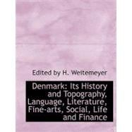 Denmark : It's History and Topography, Language, Literature, Fine-Arts, Social, Life and Finance by Weitemeyer, H.