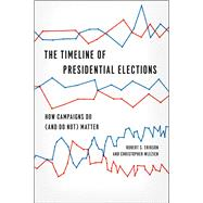 The Timeline of Presidential Elections: How Campaigns Do (And Do Not) Matter,9780226922157
