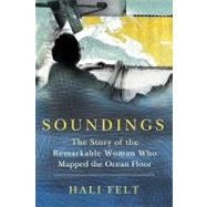 Soundings : The Story of the Remarkable Woman Who Mapped the..., 9780805092158