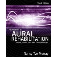Foundations of Aural Rehabilitation : Children, Adults, and Their Family Members,9781428312159