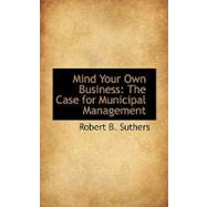 Mind Your Own Business : The Case for Municipal Management, 9781103792160  