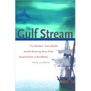 The Gulf Stream: Tiny Plankton, Giant Bluefin, and the Amazing Story of the Powerful River in the Atlantic,9780807832172