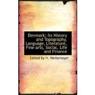 Denmark : It's History and Topography, Language, Literature, Fine-Arts, Social, Life and Finance by By H. Weitemeyer, Edited