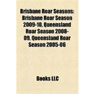 Brisbane Roar Seasons : Brisbane Roar Season 2009-10, Queens..., 9781155332192  
