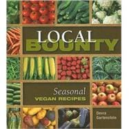 Local Bounty : Vegan Recipes Using Seasonal Produce, 9781570672194  