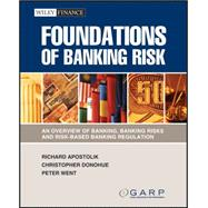 Foundations of Banking Risk : An Overview of Banking, Banking Risks, and Risk-Based Banking Regulation,9780470442197