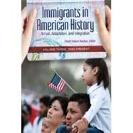 Immigrants in American History : Arrival, Adaptation, and Integration,9781598842197