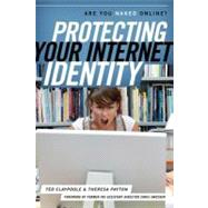 Protecting Your Internet Identity : Are You Naked Online?,9781442212206