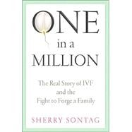 One in a Million : The Real Story of IVF and the Fight to Fo..., 9781586482206