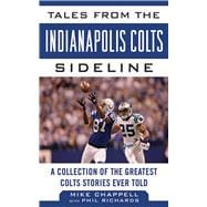 Tales from the Indianapolis Colts Sideline : A Collection of..., 9781613212226