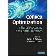 Convex Optimization in Signal Processing and Communications, 9780521762229  