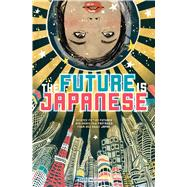 Future Is Japanese : Science Fiction Futures and Brand New F..., 9781421542232