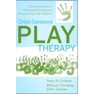 Child-Centered Play Therapy : A Practical Guide to Developing Therapeutic Relationships with Children,9780470442234
