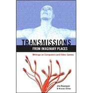 Transmissions from Imaginary Places : Writings on Computer and Video Games,9780596102241
