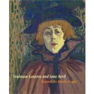 Toulouse Lautrec and Jane Avril : Beyond the Moulin Rouge, 9781907372247