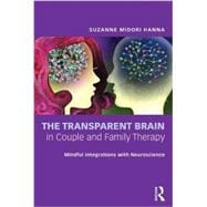 The Transparent Brain in Couple and Family Therapy: Mindful Integrations with Neuroscience,9780415662260