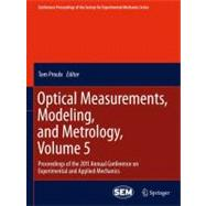Optical Measurements, Modeling, and Metrology Vol. 5 : Proceedings of the 2011 Annual Conference on Experimental and Applied Mechanics,9781461402275
