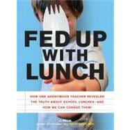 Fed Up with Lunch: The School Lunch Project: How One Anonymo..., 9781452102283