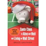 Santa Claus Is Alive and Well and Living on Wall Street : Sp..., 9781462012299