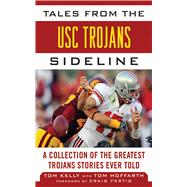 Tales from the USC Trojans Sideline : A Collection of the Gr..., 9781613212301
